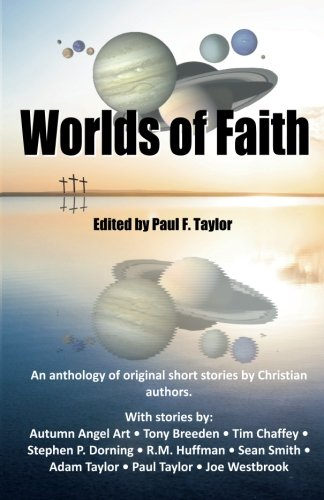 Worlds of Faith: An Anthology of Original Christian Short Stories